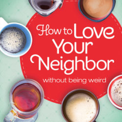 Review: How To Love Your Neighbor Without Being Weird by Amy Lively