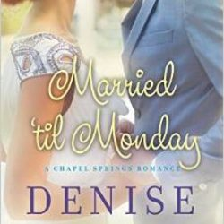 Favorites Friday: Married Til Monday (Chapel Springs #4) by Denise Hunter | New Release