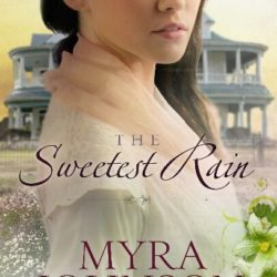 Review: The Sweetest Rain (Flowers of Eden #1) by Myra Johnson