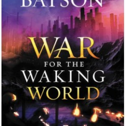 Review: War for the Waking World by Wayne Thomas Batson