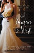 Review (and a Giveaway!): A Season to Wed by Rachel Hauck, Cindy Kirk, and Cheryl Wyatt
