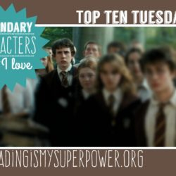 Top Ten Tuesday: Behind Every Main Character