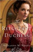 Review (and a Giveaway!): The Reluctant Duchess by Roseanna M. White