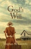 Book Spotlight (and a Giveaway!): God's Will by Meghan M. Gorecki
