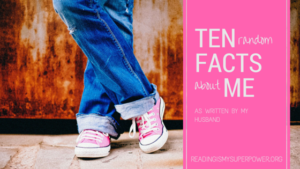 Top Ten Tuesday: Ten Random Facts About Me (as written by my husband)