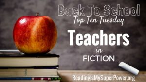 Top Ten Tuesday: Teachers in Fiction