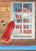 Book Review (and a Giveaway!): The Things We Wish Were True by Marybeth Mayhew Whalen