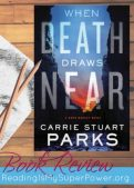 Book Review (and a Giveaway!): When Death Draws Near by Carrie Stuart Parks