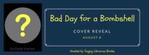 Cover Reveal (plus a Giveaway!): Bad Day for a Bombshell by Cindy Vincent