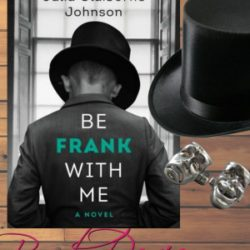 Book Review: Be Frank With Me by Julia Claiborne Johnson