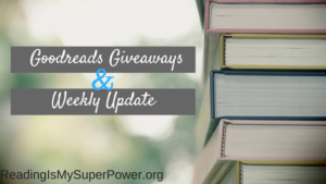 Some Goodreads Giveaways and Weekly Update for March 10th