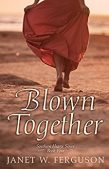 Book Review (and a FREE book!): Blown Together by Janet W. Ferguson