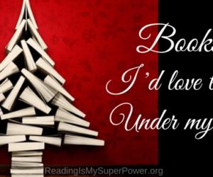 Top Ten Tuesday: Books I'd Love to See Under My Tree