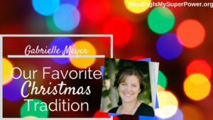 """Guest Post (and a Giveaway!): Gabrielle Meyer """"Our Favorite Christmas Tradition"""""""