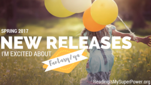 New Releases I'm Excited About: Spring 2017 Fantasy/Young Adult