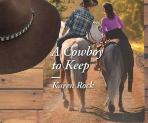 Book Review (and a Giveaway): A Cowboy to Keep by Karen Rock