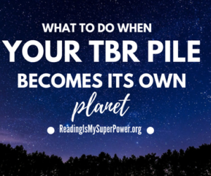 Top Ten Tuesday: What To Do When Your TBR Pile Becomes Its Own Planet