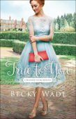 Book Review (and a Giveaway!): True to You by Becky Wade