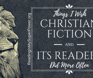 Top Ten Tuesday: Things I Wish Christian Fiction (and its readers) Did More Often
