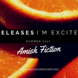 New Releases I'm Excited About: Summer 2017 Amish Fiction