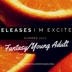 Top Ten Tuesday: New Releases I'm Excited About, Summer 2017 Fantasy/Young Adult