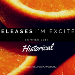New Releases I'm Excited About: Summer 2017 Historical Fiction