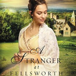 Book Excerpt (and a Giveaway!): A Stranger at Fellsworth by Sarah E. Ladd
