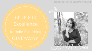 Excellence in Indie Publishing GIVEAWAY Guest Post: K.M. Shea