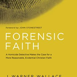Book Review: Forensic Faith by J. Warner Wallace