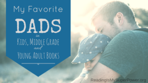Top Ten Tuesday: My Fave Dads in Childrens/MG/YA Literature