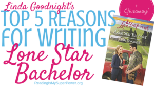 Guest Post (and a Giveaway!): Linda Goodnight's Top 5 Reasons for Writing Lone Star Bachelor