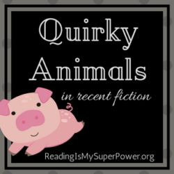Top Ten Tuesday: Quirky Animals in Recent Fiction (Lions, Pigs, and Goats, oh my!)