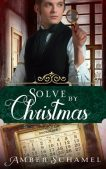 Book Spotlight (and a Giveaway!): Solve by Christmas by Amber Schamel