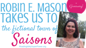 Guest Post (and a Giveaway!): Robin E. Mason tours her fictional town of Saisons