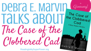 Guest Post (and a Giveaway!): Debra E. Marvin & The Case of the Clobbered Cad