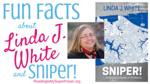 Guest Post: Fun Facts about Linda J. White & Sniper!