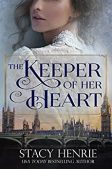 Book Review (and a Giveaway!): The Keeper of Her Heart by Stacy Henrie