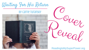Cover Reveal: Waiting For His Return by Carrie Turansky