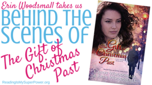 Guest Post (and Behind the Scenes Moments!): Erin Woodsmall & The Gift of Christmas Past