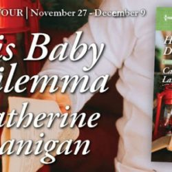 Guest Post (and a Giveaway!): Catherine Lanigan & His Baby Dilemma