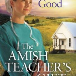Book Review (and a Giveaway!): The Amish Teacher's Gift by Rachel J. Good