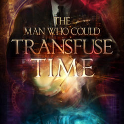 Book Review (and a Giveaway!): The Man Who Could Transfuse Time by Dennis E. Hensley