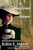 Book Review (and a Giveaway!): The Tilting Leaves of Autumn by Robin E. Mason