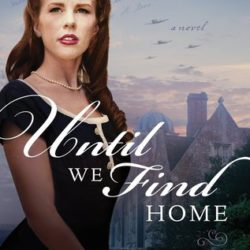 Book Review (and a Goodreads Giveaway!): Until We Find Home by Cathy Gohlke