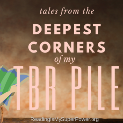 Top Ten Tuesday: Tales from the Deepest Corners of my TBR Pile