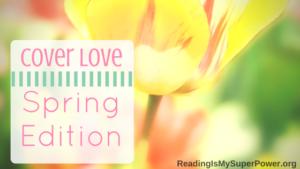 Top Ten Tuesday: Cover Love, Spring Edition