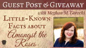 Guest Post (and a Giveaway!): Meghan M. Gorecki & Amongst the Roses