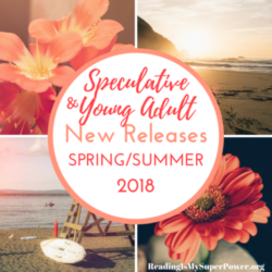 New Releases I'm Excited About: Spring/Summer 2018 Speculative & YA Fiction