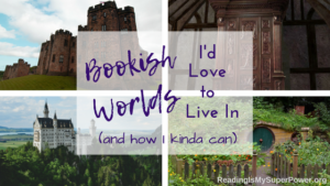 Top Ten Tuesday: Bookish Worlds I'd Love to Live In (and how I kinda can)