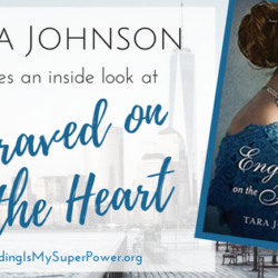 Guest Post (and a Giveaway!): Tara Johnson shares an inside look at Engraved on the Heart